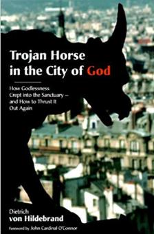 Trojan Horse in the City of God by Dietrich von Hildebrand