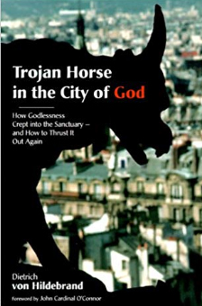 Trojan Horse in the City of God by Dietrich von Hildebrand